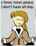 Dai, pace interiore. Non ho mica tutto il giorno!